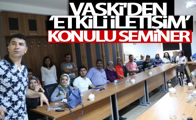 VASKİ'den 'etkili iletişim' konulu seminer