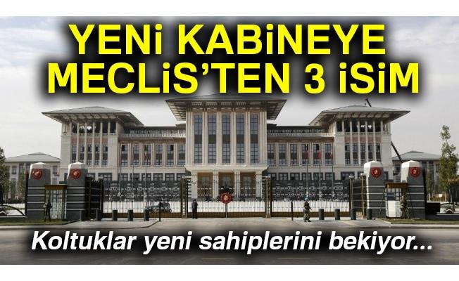 Yeni kabineye Meclis'ten 3 isim