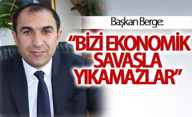 """Başkan Berge: """"Bizi ekonomik savaşla yıkamazlar"""""""