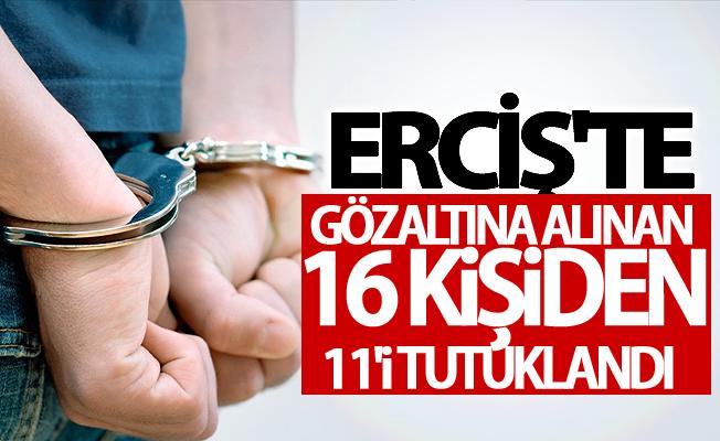 Erciş'te 16 şüphelinden 11'i tutuklandı