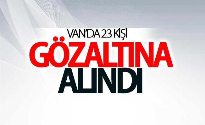 Van'da 23 kişi gözaltına alındı