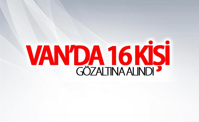 Van'da 16 kişi gözaltına alındı