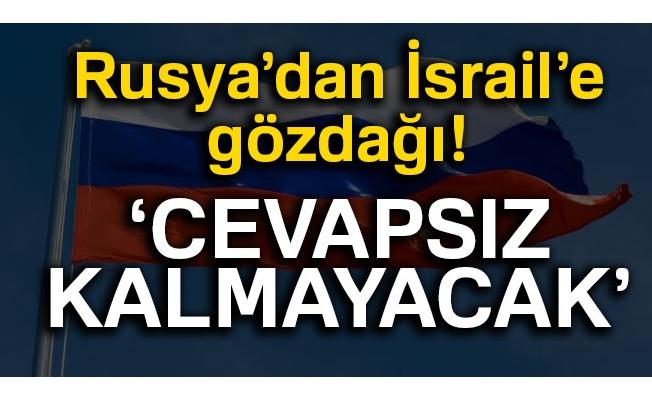Rusya'dan İsrail'e gözdağı: 'Cevapsız kalmayacak'