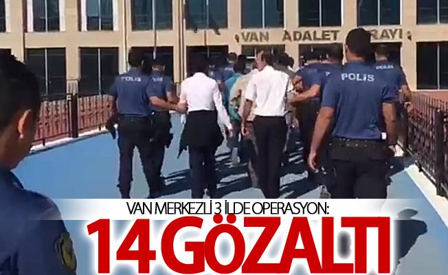 Van merkezli 3 ilde operasyon: 14 gözaltı