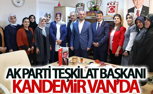 AK Parti Teşkilat Başkanı Kandemir Van'da