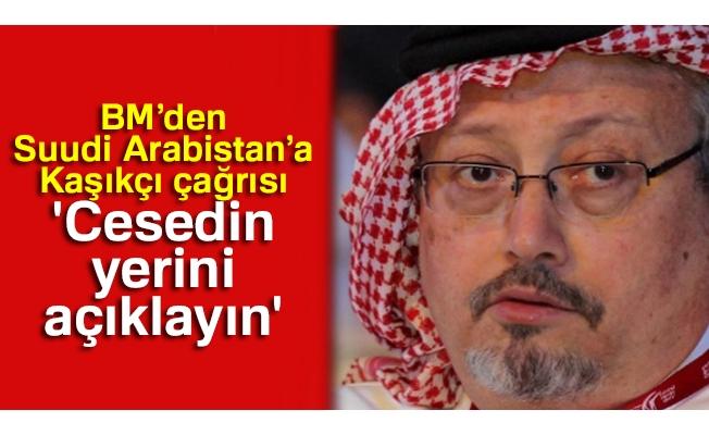BM'den Suudi Arabistan'a Kaşıkçı çağrısı: 'Cesedin yerini açıklayın'