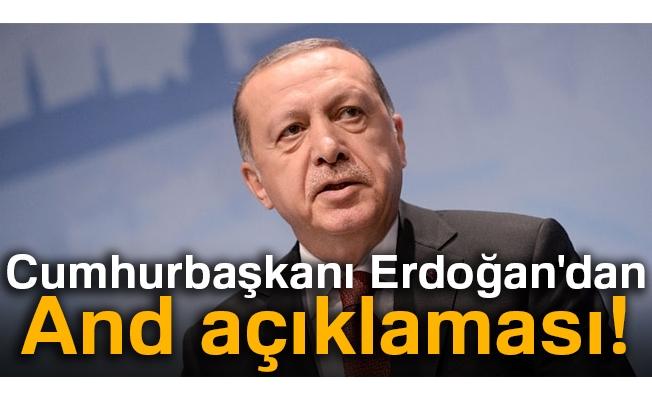 Cumhurbaşkanı Erdoğan'dan And açıklaması!