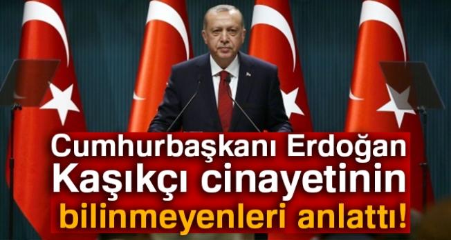 Cumhurbaşkanı Erdoğan Kaşıkçı cinayetinin bilinmeyenleri anlattı!