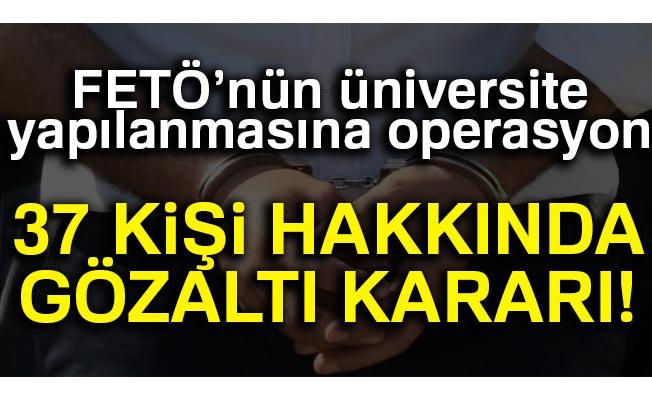 FETÖ'nün üniversite yapılanmasına operasyon: 37 kişi hakkında gözaltı kararı