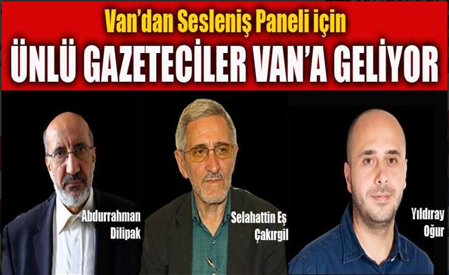 Gazeteci Yazar Dilipak, Çakırgil ve Oğur Van'a geliyor