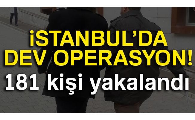 İstanbul'daki dev operasyonda 181 aranan şahıs yakalandı