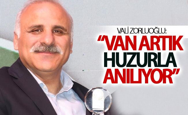 """Vali Zorluoğlu: """"Van artık huzurla anılıyor"""""""