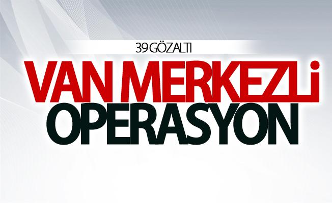 Van merkezli operasyonu: 39 gözaltı