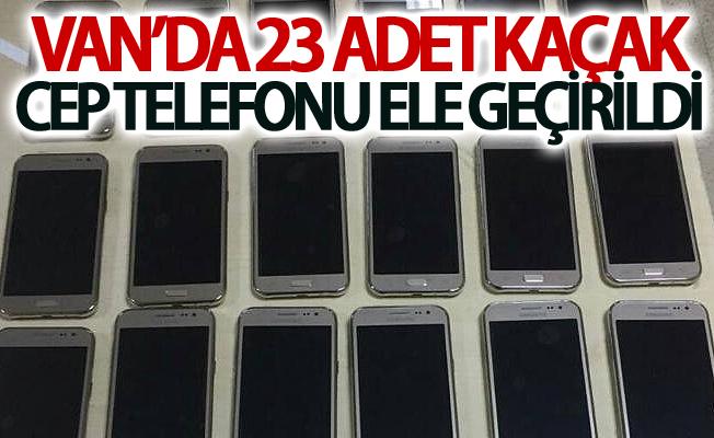 Van'da 23 adet kaçak cep telefonu ele geçirildi