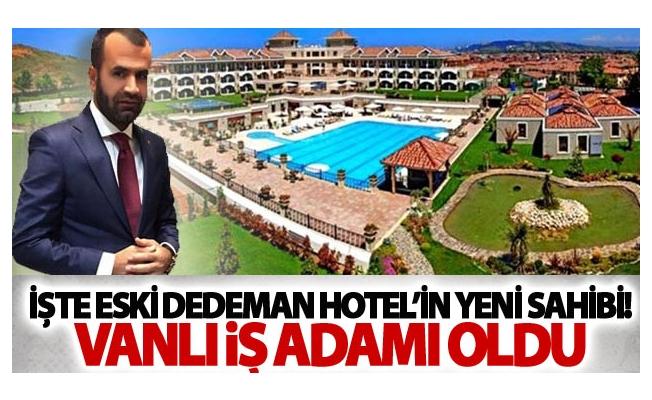 İşte Eski Dedeman Hotel'in yeni sahibi!