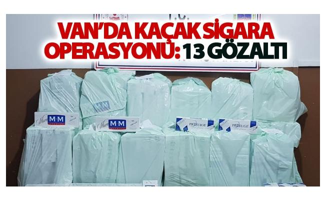 Van'da kaçak sigara operasyonu: 13 gözaltı
