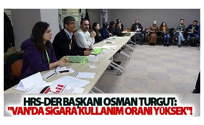 HRS-Der Başkanı Osman Turgut: Van'da sigara kullanım oranı yüksek!