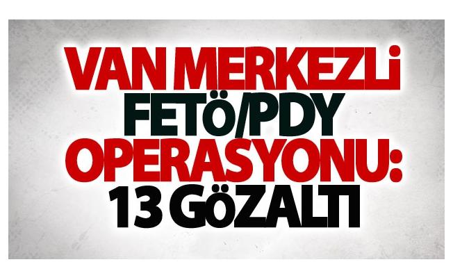 Van merkezli FETÖ/PDY operasyonu: 13 gözaltı
