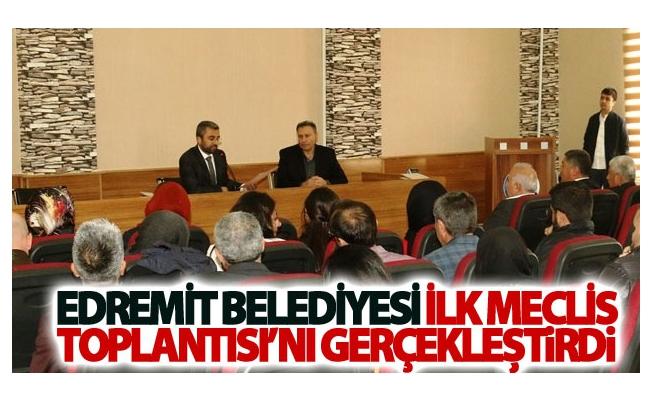 Edremit Belediyesi İlk Meclis Toplantısı'nı Gerçekleştirdi