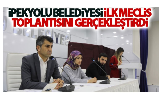 İpekyolu Belediyesi İlk Meclis Toplantısını Gerçekleştirdi