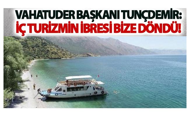 Tunçdemir: İç turizmin ibresi bize döndü!