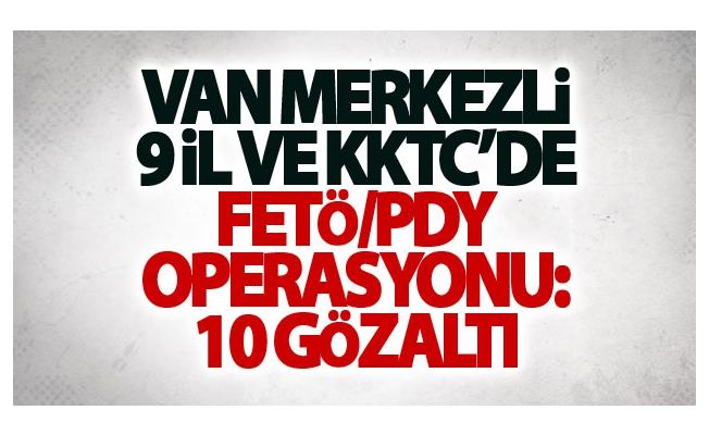 Van merkezli 9 il ve KKTC'de FETÖ/PDY operasyonu: 10 gözaltı