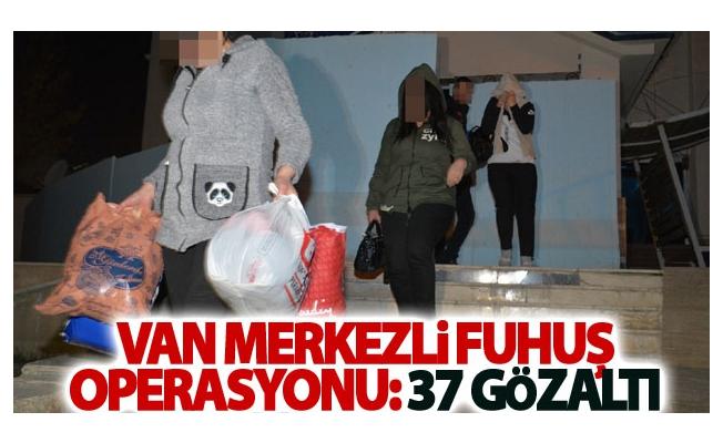 Van merkezli fuhuş operasyonu: 37 gözaltı