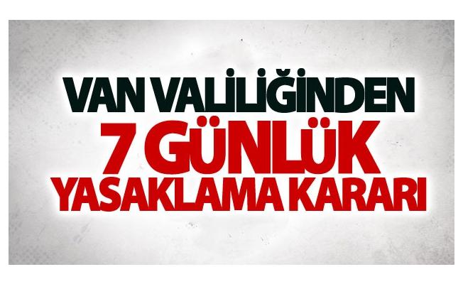 Van Valiliğinden 7 günlük Yasaklama Kararı