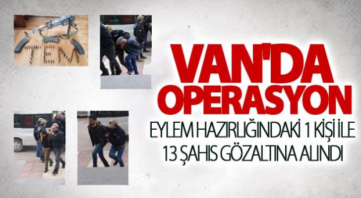 Van'da eylem hazırlığındaki bir kişi ile 13 şahıs gözaltına alındı