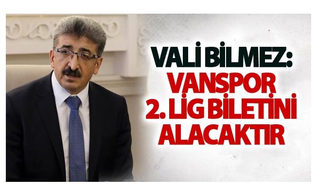 Vali Bilmez: Büyükşehir Belediye Vanspor 2. Lig Biletini Alacaktır