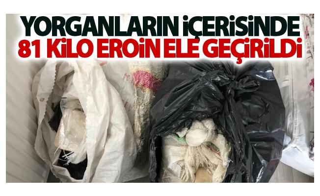 Yorganların içerisinde 81 kilo eroin ele geçirildi