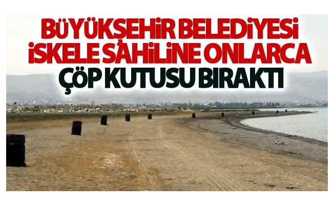 Büyükşehir Belediyesi iskele sahiline onlarca çöp kutusu bıraktı
