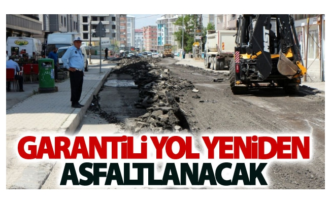 Garantili yol yeniden asfaltlanacak