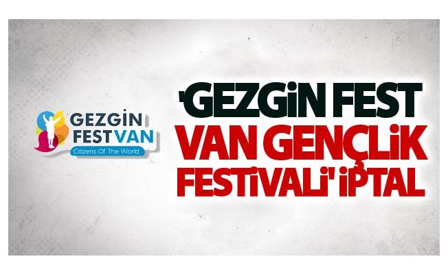 'Gezgin fest Van gençlik festivali' iptal