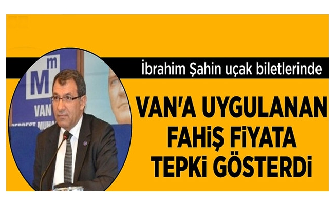 İbrahim Şahin uçak biletlerinde Van'a uygulanan fahiş fiyata tepki gösterdi