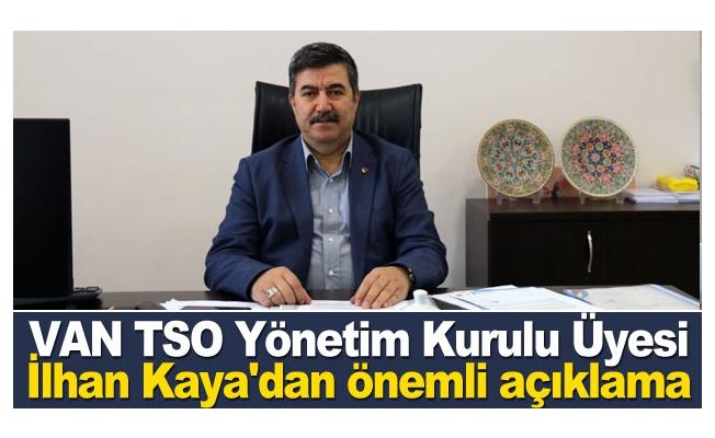 VAN TSO Yönetim Kurulu Üyesi İlhan Kaya'dan önemli açıklama