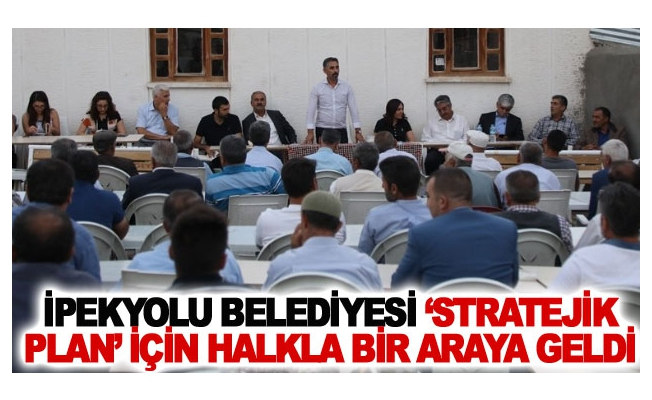 İpekyolu Belediyesi 'Stratejik Plan' için halkla bir araya geldi
