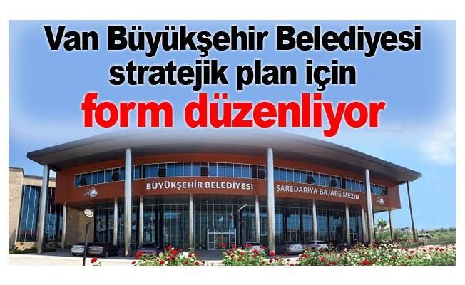 Van Büyükşehir Belediyesi stratejik plan için form düzenliyor