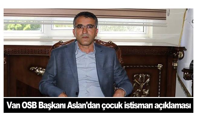 Van OSB Başkanı Aslan'dan çocuk istismarı açıklaması