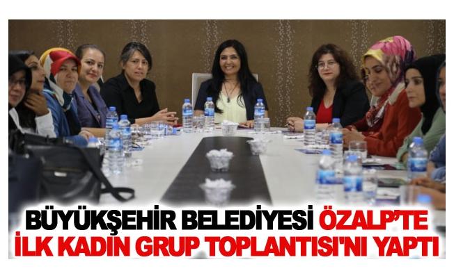 Büyükşehir Belediyesi Özalp'te ilk kadın grup toplantısı'nı yaptı