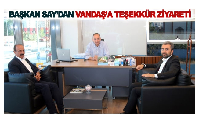 Başkan Say'dan Vandaş'a teşekkür ziyareti