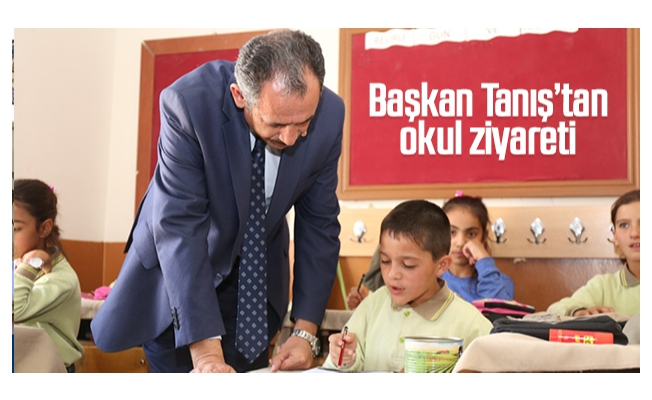 Başkan Tanış'tan okul ziyareti