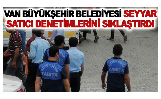 Van Büyükşehir Belediyesi seyyar satıcı denetimlerini sıklaştırdı