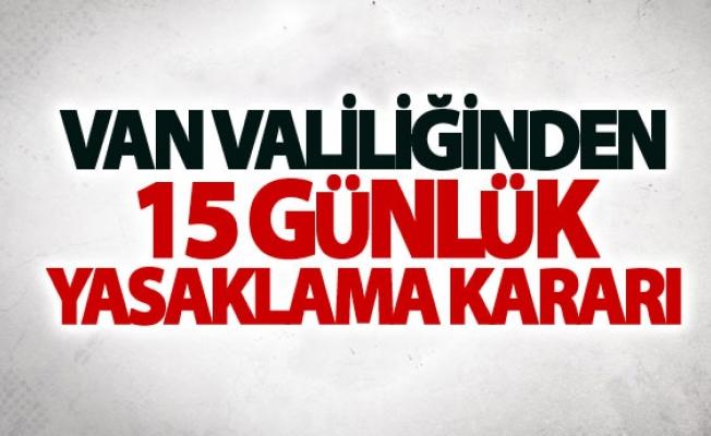Van Valiliğinden 15 Günlük yasaklama kararı