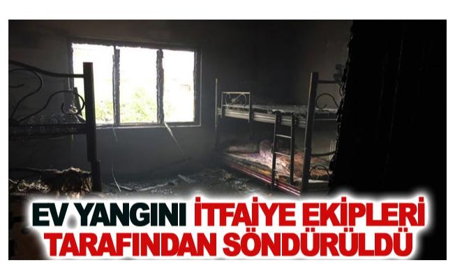 Ev yangını itfaiye ekipleri tarafından söndürüldü