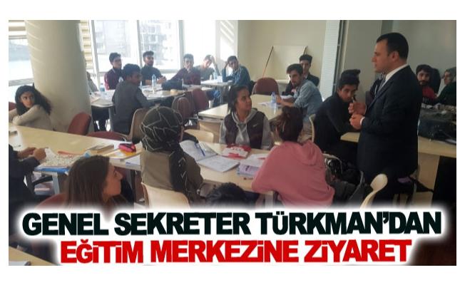 Genel Sekreter Türkman'dan eğitim merkezine ziyaret