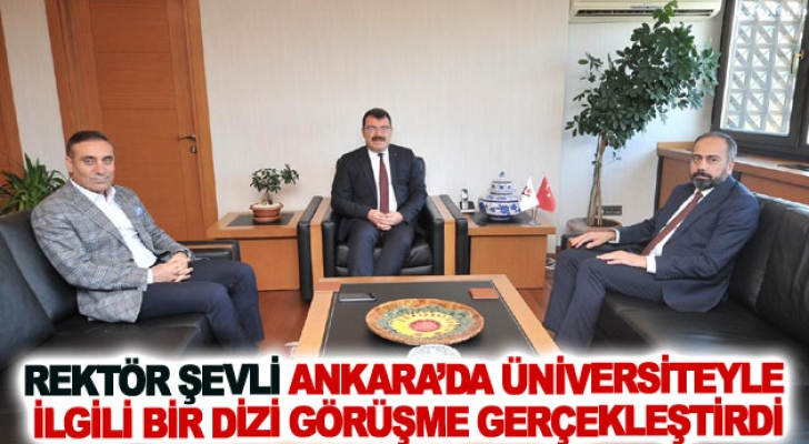 Rektör Şevli Ankara'da üniversiteyle ilgili bir dizi görüşme gerçekleştirdi