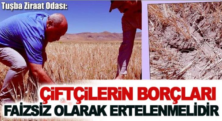 Tuşba Ziraat Odası: Çiftçilerin borçları faizsiz olarak ertelenmelidir