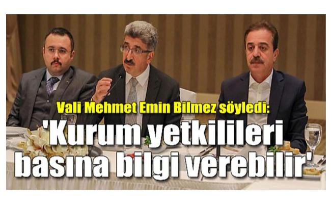 Vali Mehmet Emin Bilmez söyledi: 'Kurum yetkilileri basına bilgi verebilir'