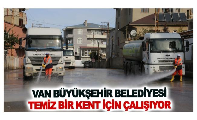 Van Büyükşehir Belediyesi temiz bir kent için çalışıyor